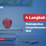 Simak 4 Langkah Meningkatkan Comprehension Skill