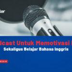 Podcast Untuk Memotivasi Diri Sekaligus Belajar Bahasa Inggris
