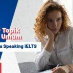 Daftar Topik IELTS Speaking  Paling Umum (Terbaru)